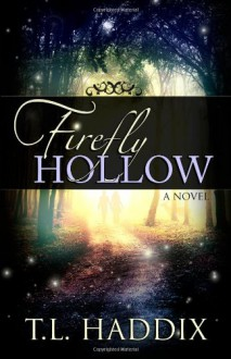 Firefly Hollow - T.L. Haddix