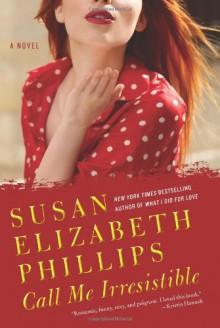 Call Me Irresistible: A Novel - Susan Elizabeth Phillips