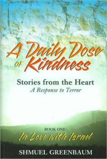 A Daily Dose of Kindness: Stories from the Heart, A Response to Terror: Book One - In Love with Israel - Shmuel Greenbaum