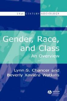 Gender, Race, and Class: An Overview - Lynn Chancer, Beverly Watkins, Chancer