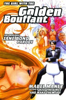 The Girl with the Golden Bouffant: An Original Jane Bond Parody - Mabel Maney