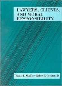 Lawyers, Clients, and Moral Responsibility - Thomas L. Shaffer