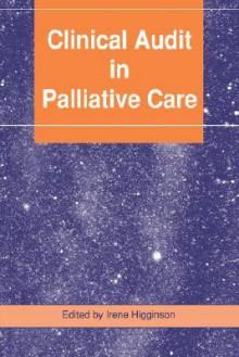 Clinical Audit In Palliative Care - Irene Higginson