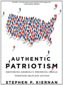 Authentic Patriotism: Restoring America's Founding Ideals Through Selfless Action - Stephen P. Kiernan