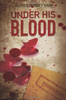 Under His Blood - Althea Dorsey Gray