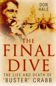 The Final Dive: The Life and Death of 'Buster' Crabb - Don Hale