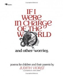 If I Were in Charge of the World and Other Worries: Poems for Children and Their Parents - Judith Viorst, Lynne Cherry