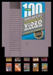 The 100 Greatest Console Video Games: 1977-1987 - Brett Weiss