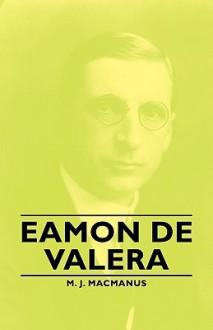 Eamon de Valera - M.J. Macmanus