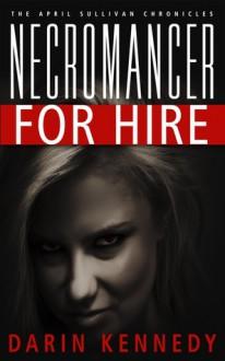 Necromancer for Hire - Darin Kennedy