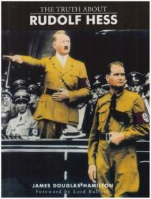 The Truth About Rudolf Hess - James Douglas-Hamilton, Lord James Hamilton-Douglas
