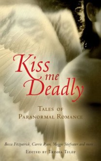 Kiss Me Deadly: Tales Of Paranormal Romance - Trisha Telep