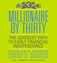 Millionaire by Thirty: The Quickest Path to Early Financial Independence - Douglas R. Andrew, Emron Andrew, Aaron Andrew