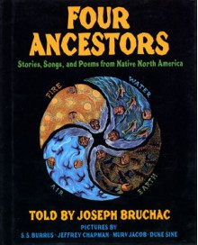 Four Ancestors: Stories, Songs, and Poems from Native North America - Duke Sine,Murv Jacobs,Jeffrey Chapman,S.S. Burrus,Joseph Bruchac