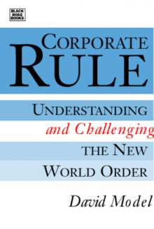 Corporate Rule: Understanding and Challenging the New World Order - David Model