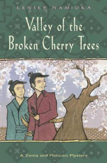 The Valley of the Broken Cherry Trees: A Zenta and Matsuzo Mystery - Lensey Namioka