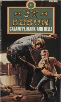 Calamity, Mark and Belle - J.T. Edson