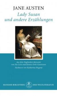 Lady Susan und andere Erzählungen (German Edition) - Ilse Leisi, Renate Orth-Guttmann, Katharina Hagena, Jane Austen