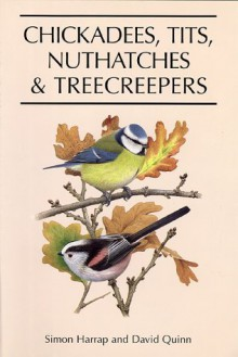 Chickadees, Tits, Nuthatches, and Treecreepers - Simon Harrap, David Quinn