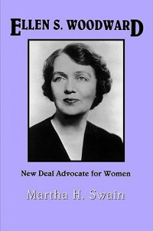 Ellen S. Woodward: New Deal Advocate for Women - Martha, H. Swain