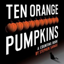 Ten Orange Pumpkins: A Counting Book - Stephen Savage