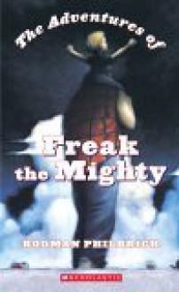 The Adventures of Freak the Mighty - Rodman Philbrick