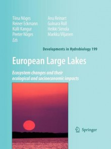 European Large Lakes: Ecosystem Changes and Their Ecological and Socioeconomic Impacts - Tiina Noges, Reiner Eckmann, Peeter Nõges, Heikki Simola, Markku Viljanen, Külli Kangur, Anu Reinart, Gulnara Roll