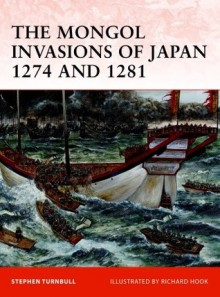 The Mongol Invasions of Japan 1274 and 1281 - Stephen Turnbull, Richard Hook