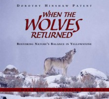 When the Wolves Returned: Restoring Nature's Balance in Yellowstone - Dorothy Hinshaw Patent, Dan Hartman, Cassie Hartman