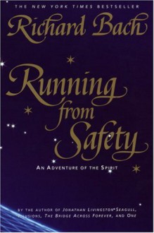 Running from Safety: An Adventure of the Spirit - Richard Bach