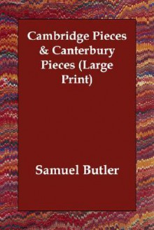 Cambridge Pieces & Canterbury Pieces - Samuel Butler