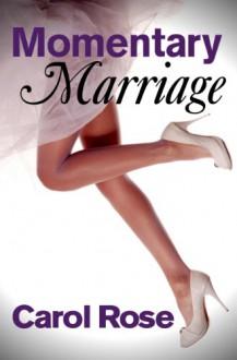 Momentary Marriage - Carol Rose