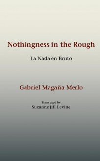 Nothingness in the Rough - Gabriel Magana Merlo, Suzanne Jill Levine