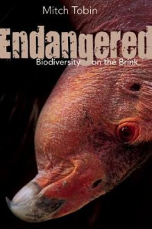 Endangered: Biodiversity on the Brink - Mitch Tobin