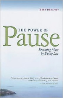 The Power of Pause: Becoming More by Doing Less - Terry Hershey