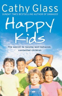 Happy Kids: The Secrets to Raising Well-Behaved, Contented Children - Cathy Glass