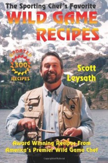 The Sporting Chef's Favorite Wild Game Recipes - Scott Leysath, Maureen McCarthy, William Karoly