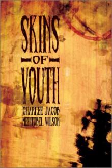 Skins of Youth - Charlee Jacob, Mehitobel Wilson, Mehitibel Wilson, Erik Wilson