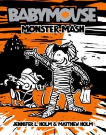 Babymouse #9: Monster Mash - 'Jennifer L. Holm', 'Matt Holm'