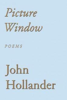 Picture Window: Poems - John Hollander