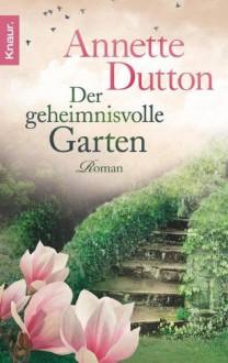 Der geheimnisvolle Garten: Roman - Annette Dutton