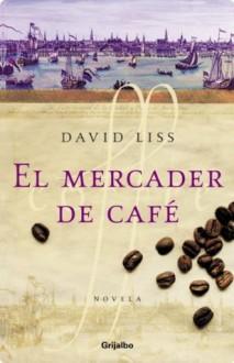 El mercader de café (Spanish Edition) - David Liss