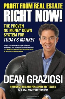 Profit From Real Estate Right Now!: The Proven No Money Down System for Today�s Market - Dean Graziosi