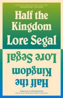 Half the Kingdom - Lore Segal