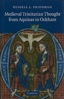 Medieval Trinitarian Thought from Aquinas to Ockham - Russell L. Friedman