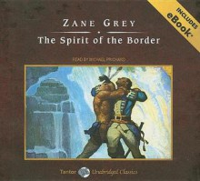 The Spirit of the Border, with eBook - Zane Grey, Michael Prichard