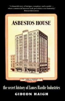 Asbestos House: The Secret History of James Hardie Industries - Gideon Haigh