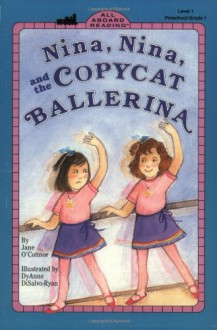 Nina, Nina and the Copycat Ballerina - Jane O'Connor,Dyanne Disalvo