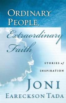 Ordinary People, Extraordinary Faith - Brock Thoene, Joni Eareckson Tada