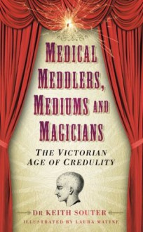 Medical Meddlers, Mediums and Magicians - Keith Souter